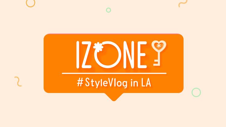 IZ*ONE #StyleVlog in LA/字幕